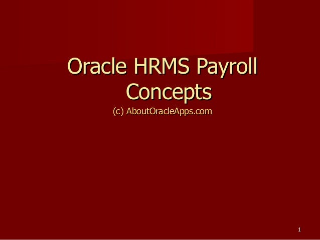 11 Oracle HRMS PayrollOracle HRMS Payroll ConceptsConcepts (c) AboutOracleApps.com(c) AboutOracleApps.com