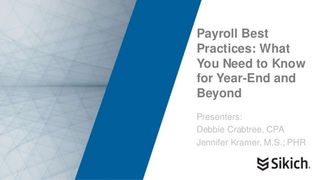 1 Payroll Best Practices: What You Need to Know for Year-End and Beyond Presenters: Debbie Crabtree, CPA Jennifer Kramer, ...