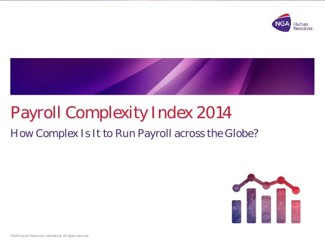 NGA Human Resources confidential. All rights reserved.  Payroll Complexity Index 2014  How Complex Is It to Run Payroll ac...