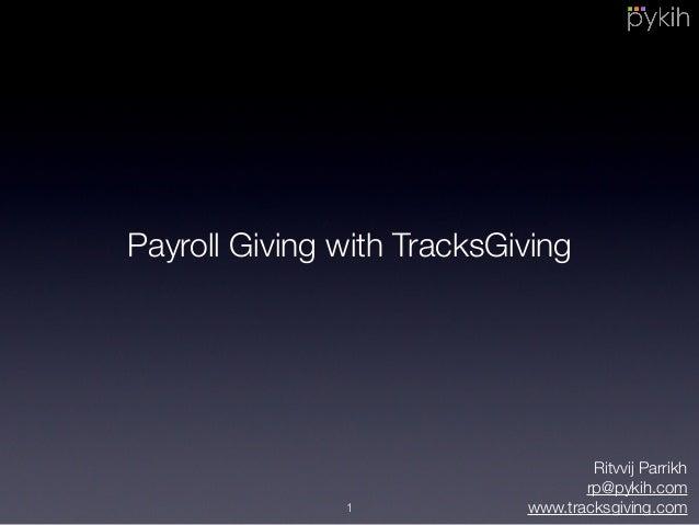 Payroll Giving with TracksGiving Ritvvij Parrikh rp@pykih.com www.tracksgiving.com1