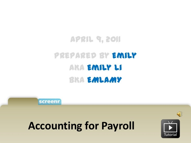April 9, 2011<br />Prepared by Emily<br />AKA Emily Li<br />BKA EMLAMY<br />Accounting for Payroll<br />