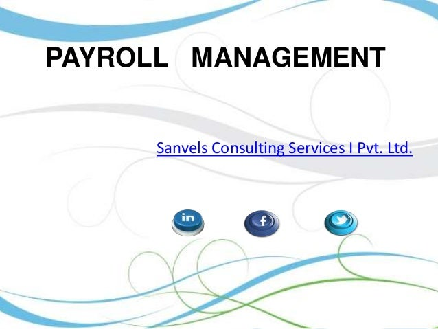 PAYROLL MANAGEMENT  Sanvels Consulting Services I Pvt. Ltd.