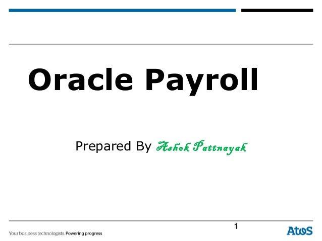 Oracle Payroll Prepared By Ashok Pattnayak 1