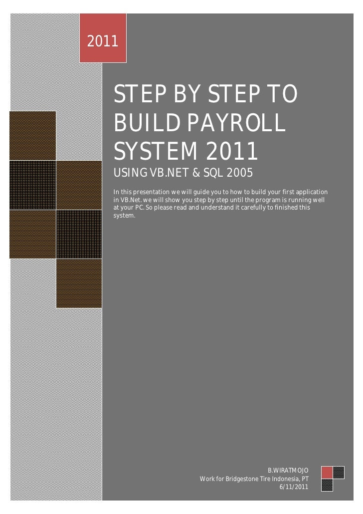 2011   STEP BY STEP TO   BUILD PAYROLL   SYSTEM 2011   USING VB.NET & SQL 2005   In this presentation we will guide you to...