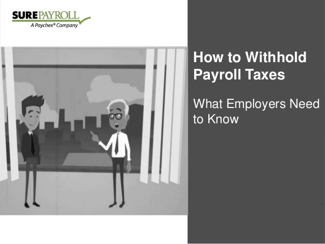 5 Tips for Hiring Your First Employee Make the Leap to Hire with Confidence How to Withhold Payroll Taxes What Employers N...