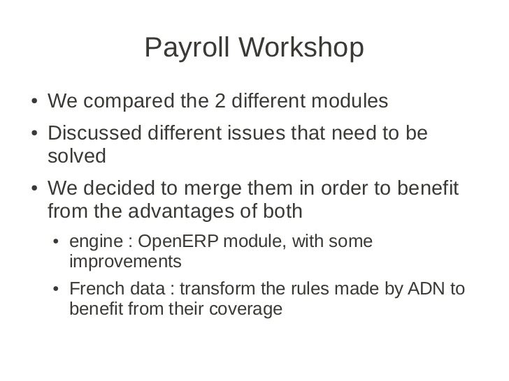 Payroll Workshop●   We compared the 2 different modules●   Discussed different issues that need to be    solved●   We deci...