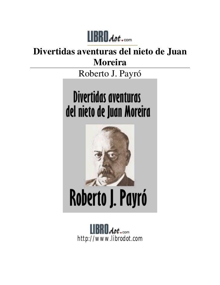 Divertidas aventuras del nieto de Juan               Moreira           Roberto J. Payró          http://www.librodot.com