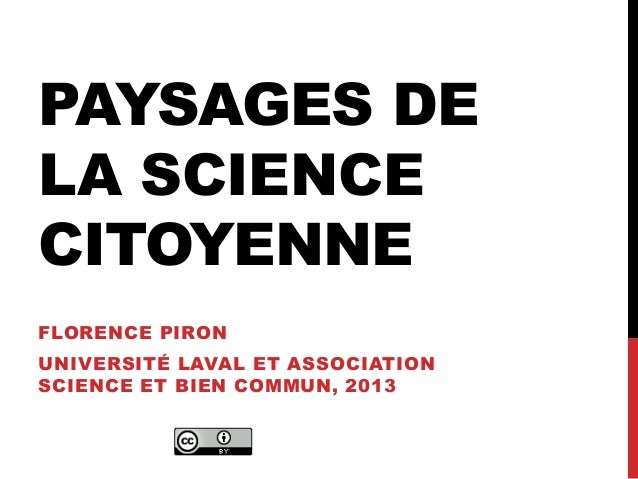 PAYSAGES DE LA SCIENCE CITOYENNE FLORENCE PIRON UNIVERSITÉ LAVAL ET ASSOCIATION SCIENCE ET BIEN COMMUN, 2013