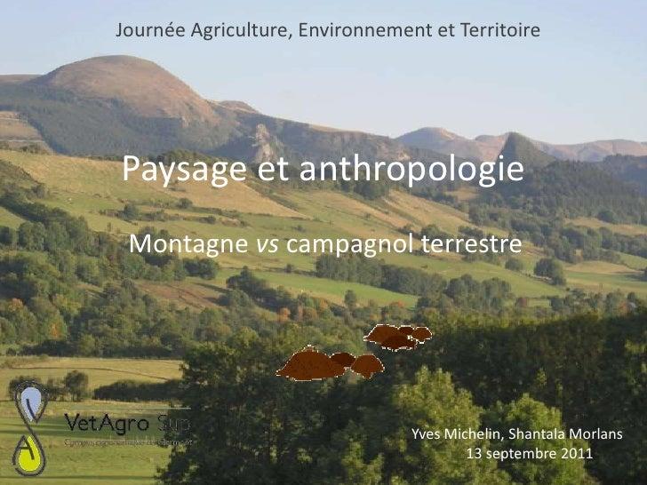 Journée Agriculture, Environnement et Territoire<br />Paysage et anthropologie<br />Montagne vs campagnol terrestre<br />Y...