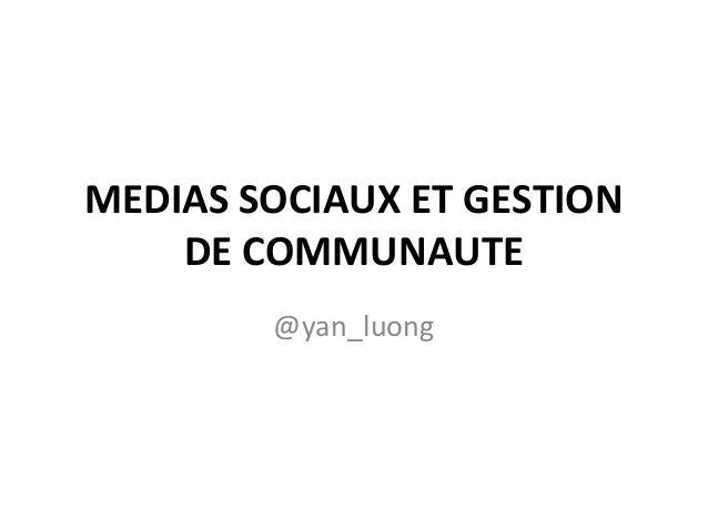 Social Media 101 MEDIAS SOCIAUX ET GESTION DE COMMUNAUTE @yan_luong