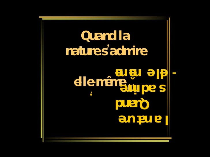 Quand la nature s'admire  elle-même… erutan al dnauQ  erimda's  …emêm-elle