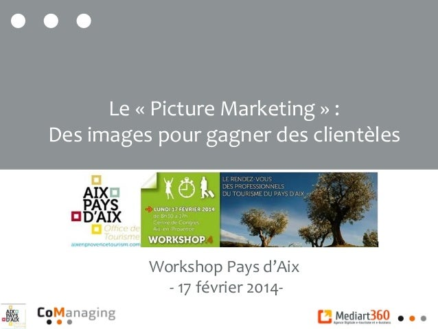 Workshop Pays d'Aix - 17 février 2014- Le « Picture Marketing » : Des images pour gagner des clientèles