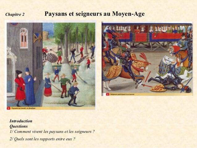 Chapitre 2            Paysans et seigneurs au Moyen-Age  Introduction  Questions  1/ Comment vivent les paysans et les sei...
