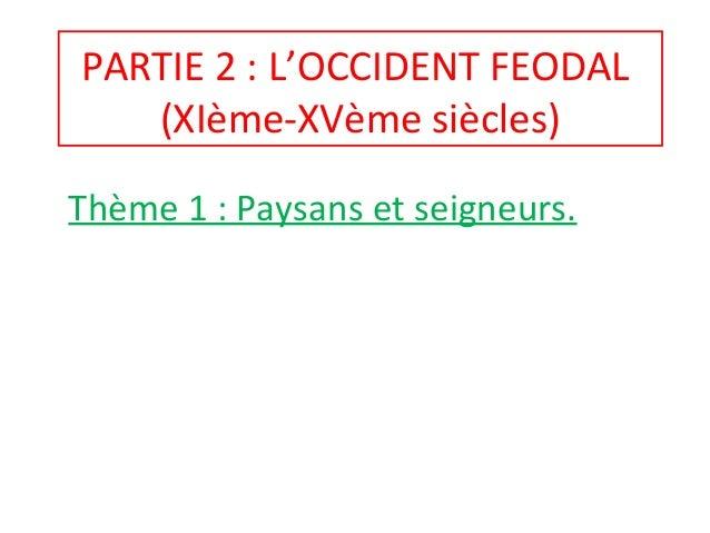 PARTIE 2 : L'OCCIDENT FEODAL (XIème-XVème siècles) Thème 1 : Paysans et seigneurs.