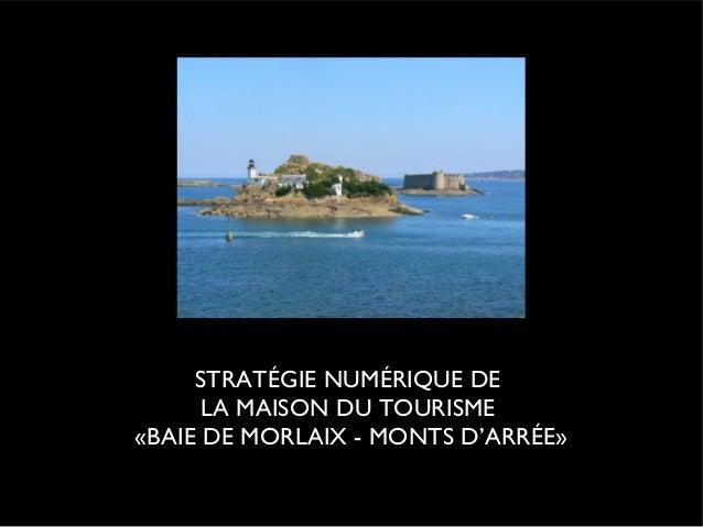 STRATÉGIE NUMÉRIQUE DE      LA MAISON DU TOURISME«BAIE DE MORLAIX - MONTS D'ARRÉE»