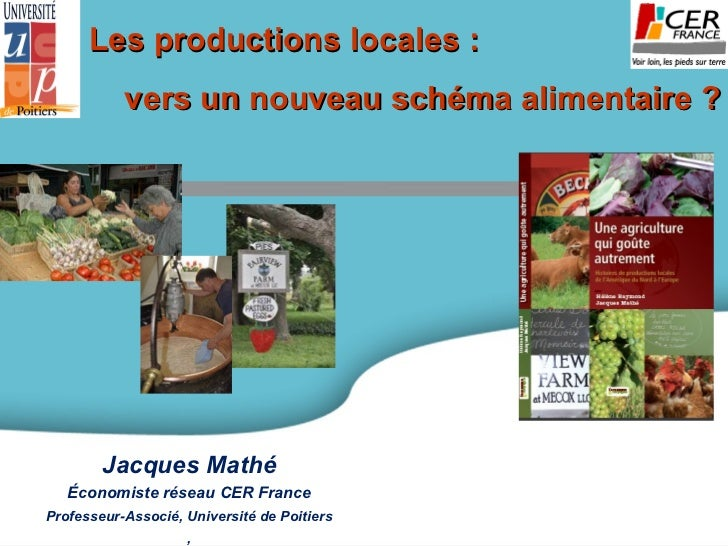 Les productions locales : vers un nouveau schéma alimentaire ? Jacques Mathé Économiste réseau CER France Professeur-Assoc...