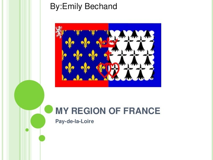 MY REGION OF FRANCE <br />Pay-de-la-Loire<br />By:Emily Bechand<br />