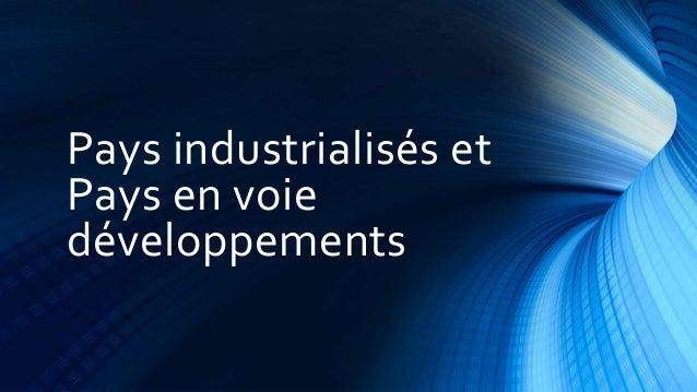Pays industrialisés et  Pays en voie  développements