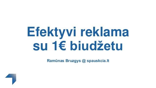 Efektyvi reklama su 1€ biudžetu Ramūnas Bruzgys @ spauskcia.lt