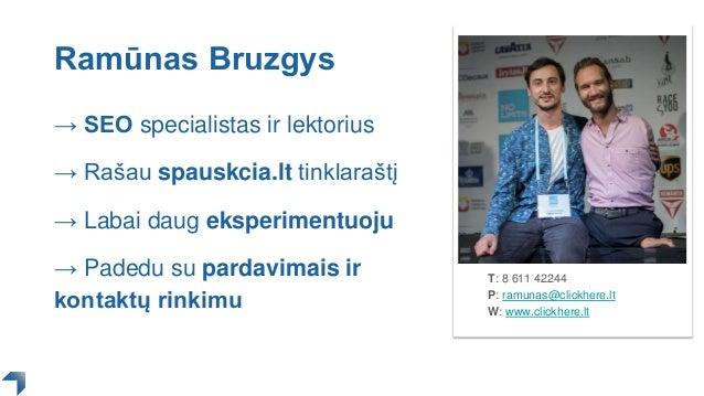 T: 8 611 42244 P: ramunas@clickhere.lt W: www.clickhere.lt Ramūnas Bruzgys → SEO specialistas ir lektorius → Rašau spauskc...