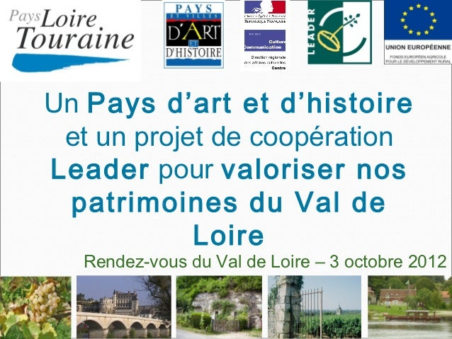 Un Pays d'art et d'histoire et un projet de coopérationLeader pour valoriser nos patrimoines du Val de            Loire   ...