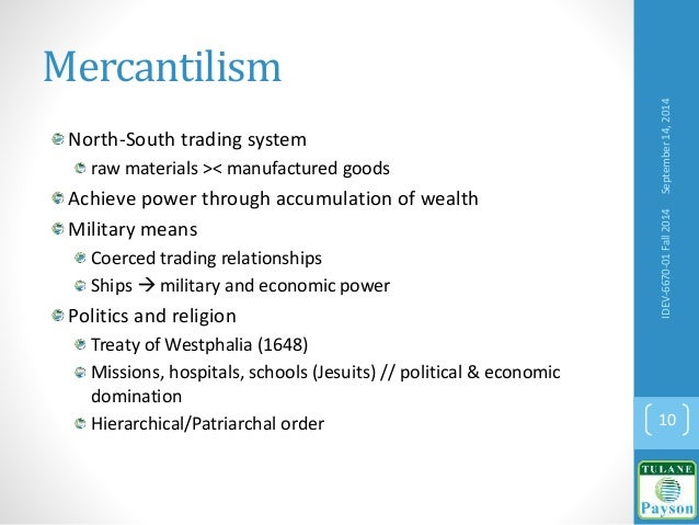 Mercantilism North-South trading system raw materials >< manufactured goods Achieve power through accumulation of wealth M...