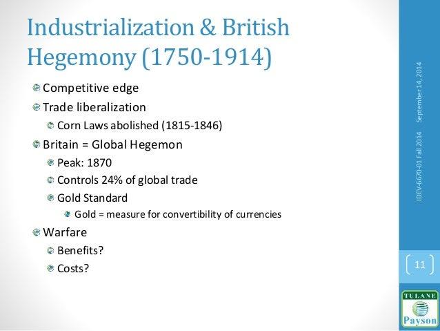 Industrialization & British Hegemony (1750-1914) Competitive edge Trade liberalization Corn Laws abolished (1815-1846) Bri...