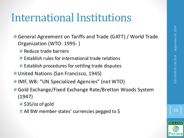 International Institutions General Agreement on Tariffs and Trade (GATT) / World Trade Organization (WTO: 1995- ) Reduce t...