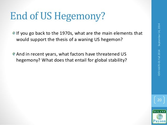 End of US Hegemony? If you go back to the 1970s, what are the main elements that would support the thesis of a waning US h...