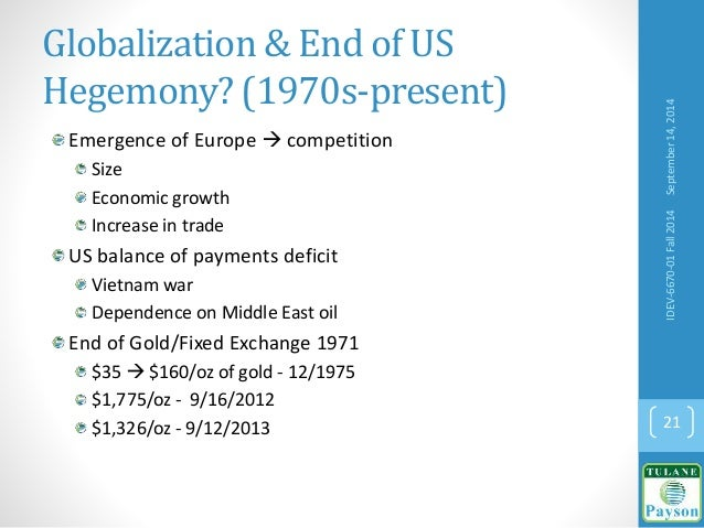 Globalization & End of US Hegemony? (1970s-present) Emergence of Europe  competition Size Economic growth Increase in tra...