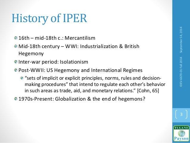 History of IPER 16th – mid-18th c.: Mercantilism Mid-18th century – WWI: Industrialization & British Hegemony Inter-war pe...