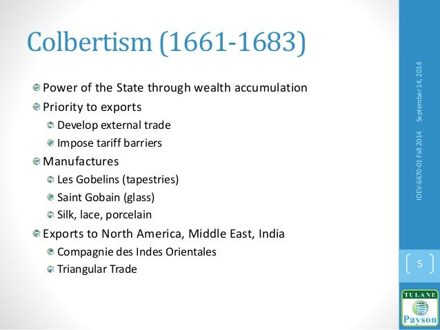 Colbertism (1661-1683) Power of the State through wealth accumulation Priority to exports Develop external trade Impose ta...