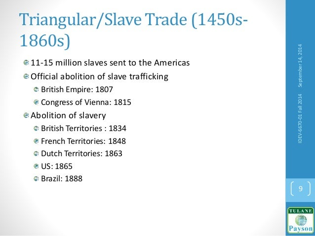 Triangular/Slave Trade (1450s- 1860s) 11-15 million slaves sent to the Americas Official abolition of slave trafficking Br...
