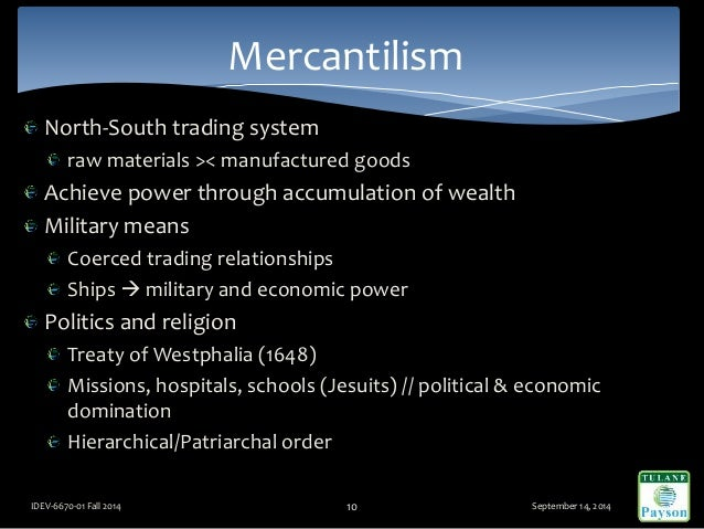 North-South trading system raw materials >< manufactured goods Achieve power through accumulation of wealth Military means...