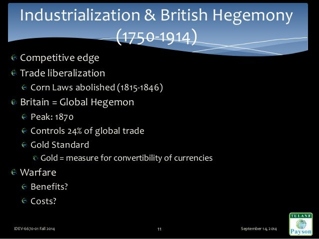 Competitive edge Trade liberalization Corn Laws abolished (1815-1846) Britain = Global Hegemon Peak: 1870 Controls 24% of ...