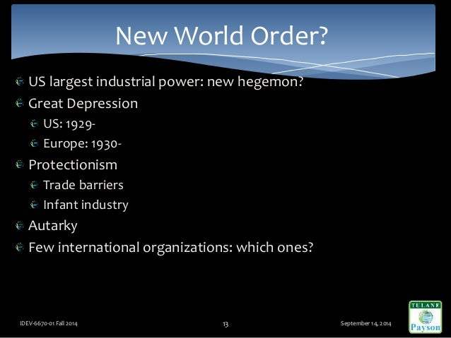 US largest industrial power: new hegemon? Great Depression US: 1929- Europe: 1930- Protectionism Trade barriers Infant ind...