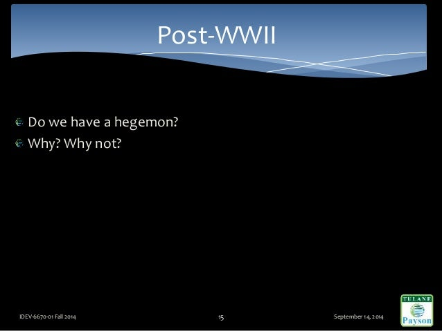 Do we have a hegemon? Why? Why not? September 14, 2014IDEV-6670-01 Fall 2014 15 Post-WWII