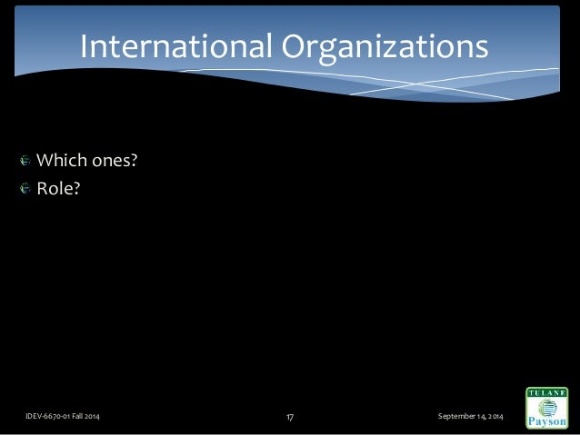 Which ones? Role? September 14, 2014IDEV-6670-01 Fall 2014 17 International Organizations