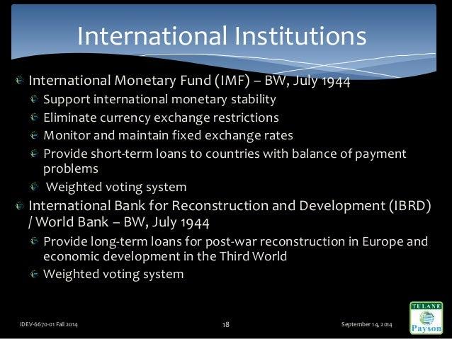 International Monetary Fund (IMF) – BW, July 1944 Support international monetary stability Eliminate currency exchange res...