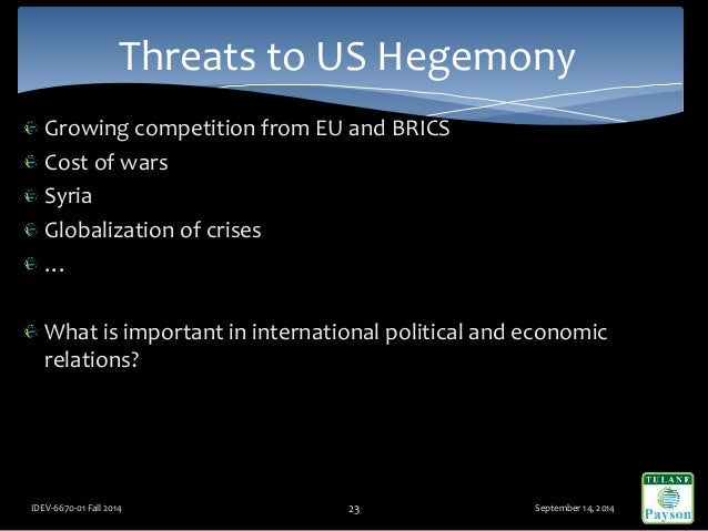 Growing competition from EU and BRICS Cost of wars Syria Globalization of crises … What is important in international poli...