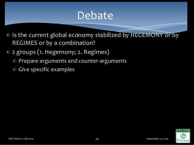 Is the current global economy stabilized by HEGEMONY or by REGIMES or by a combination? 2 groups (1. Hegemony; 2. Regimes)...