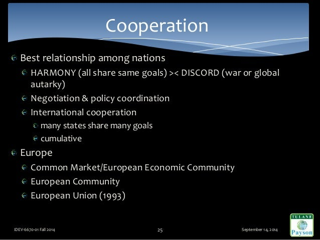 Best relationship among nations HARMONY (all share same goals) >< DISCORD (war or global autarky) Negotiation & policy coo...