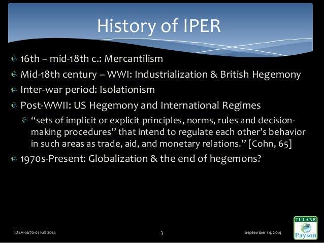 16th – mid-18th c.: Mercantilism Mid-18th century – WWI: Industrialization & British Hegemony Inter-war period: Isolationi...