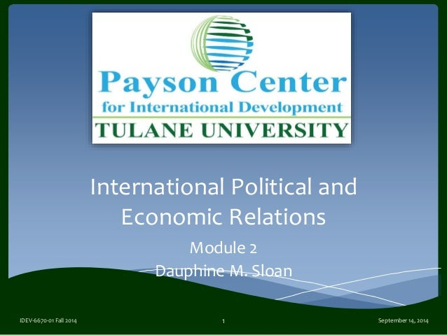 International Political and Economic Relations Module 2 Dauphine M. Sloan September 14, 2014IDEV-6670-01 Fall 2014 1