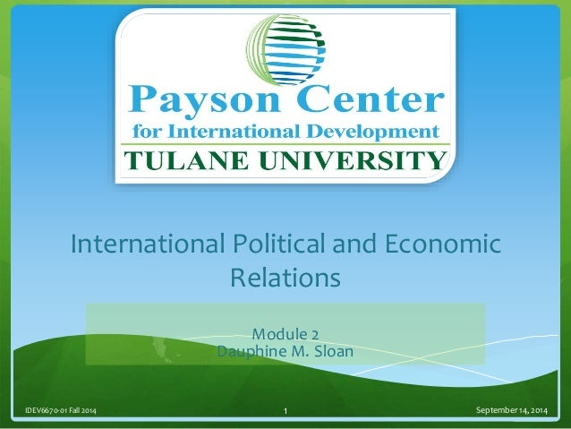 International Political and Economic Relations Module 2 Dauphine M. Sloan September 14, 2014IDEV6670-01 Fall 2014 1