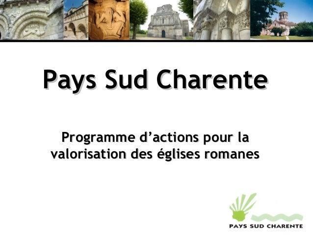 Pays Sud CharentePays Sud Charente Programme d'actions pour laProgramme d'actions pour la valorisation des églises romanes...