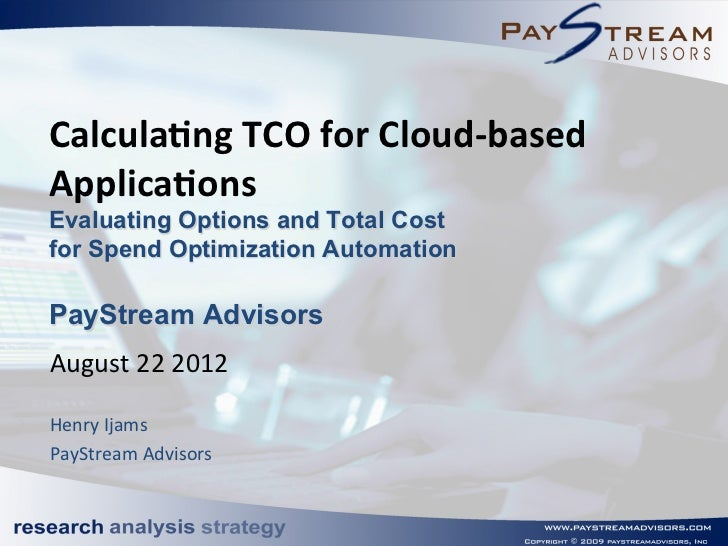Calcula&ng TCO for Cloud-‐based Applica&onsEvaluating Options and Total Costfor Spend Optimization AutomationPayS...