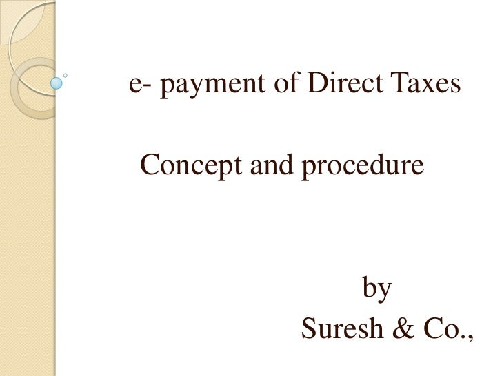e- payment of Direct TaxesConcept and procedure                 by             Suresh & Co.,