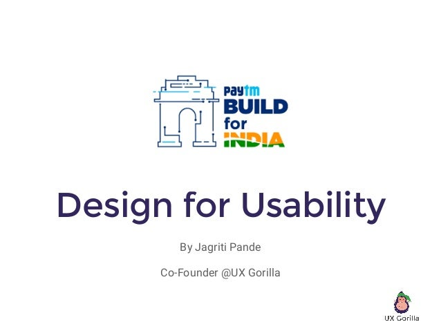 Design for Usability By Jagriti Pande Co-Founder @UX Gorilla
