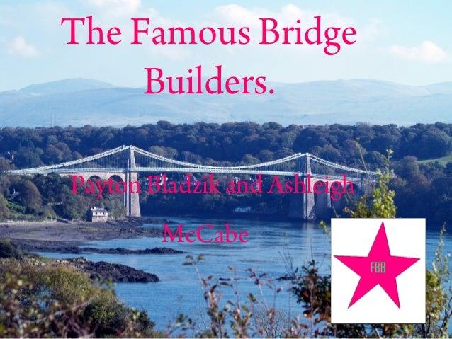 The Famous Bridge Builders. Payton Bladzik and Ashleigh McCabe